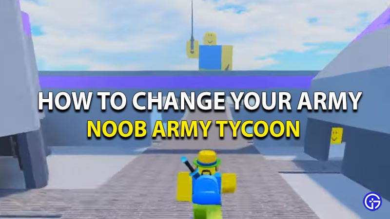 How To Change Your Army In Noob Army Tycoon