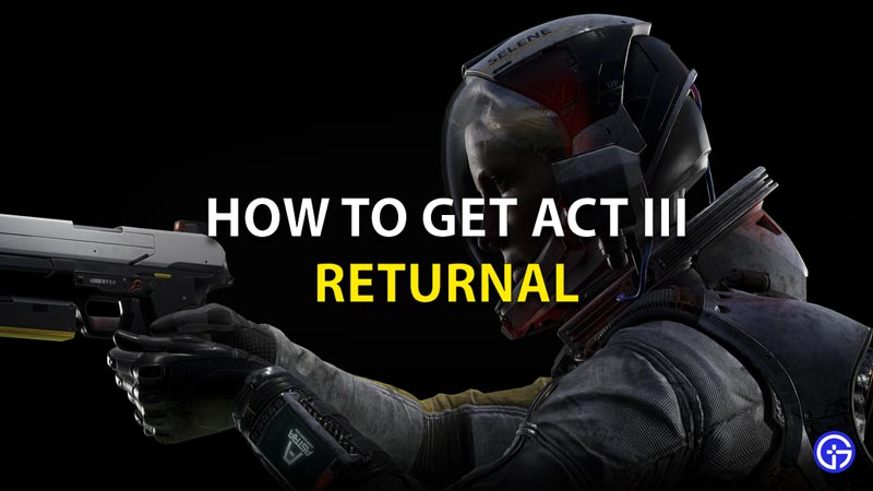 How To Get Act 3 Returnal