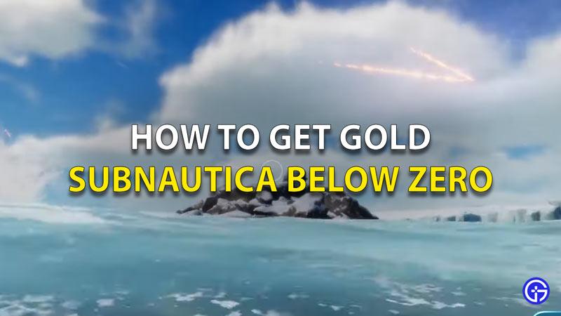 How To Get Gold In Subnautica Below Zero