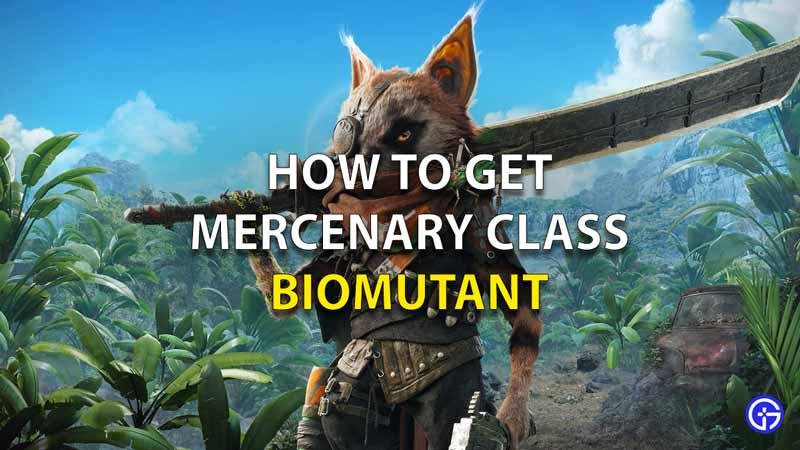 How To Get Mercenary Class Biomutant