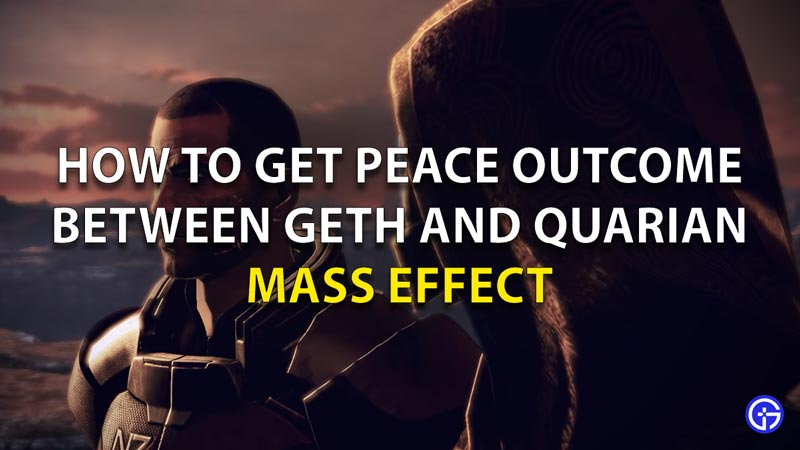 How To Get Peace Outcome Geth And Quarian