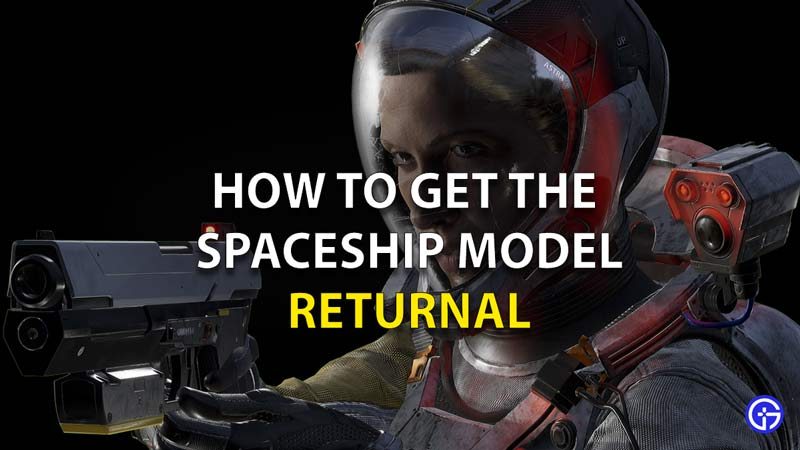 How To Get The Spaceship Model Returnal