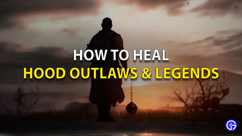 How To Heal In Hood Outlaws And Legends