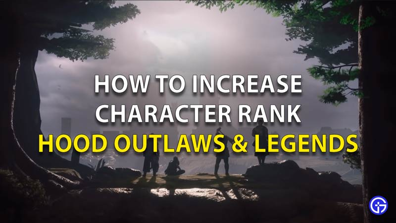 level up your character rank in Hood Outlaws & Legends