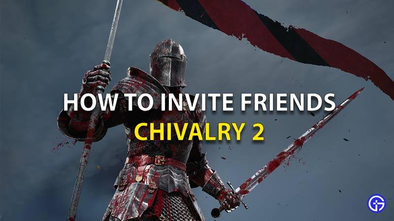 How To Invite Friends Chivalry 2