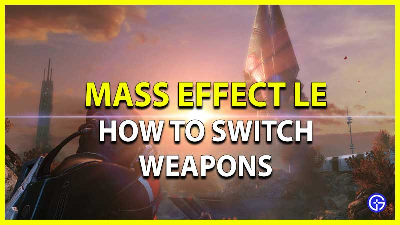 How To Switch Weapons In Mass Effect Legendary Edition