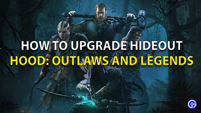 How To Upgrade Hideout In Hood Outlaws And Legends