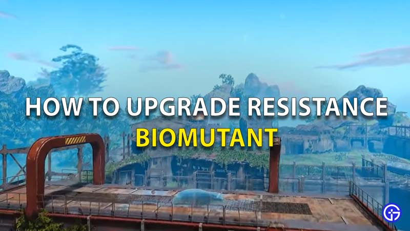 How To Upgrade Resistance Biomutant