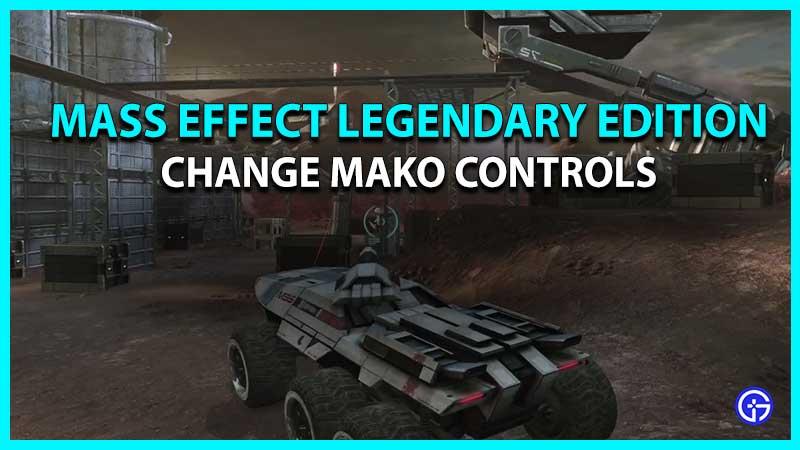 how to change mako controls Mass Effect Legendary Edition