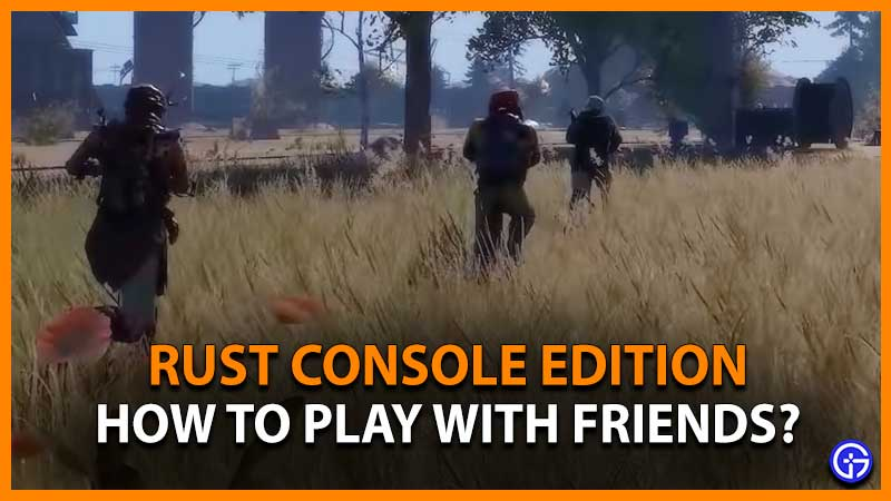 How to Play With Friends in Rust Console Edition