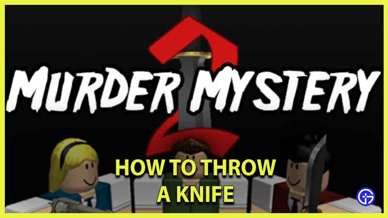 how to throw a knife in murder mystery 2