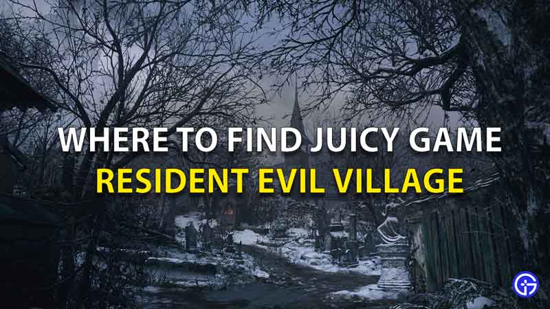 Resident Evil Village Where To Find Juicy Game