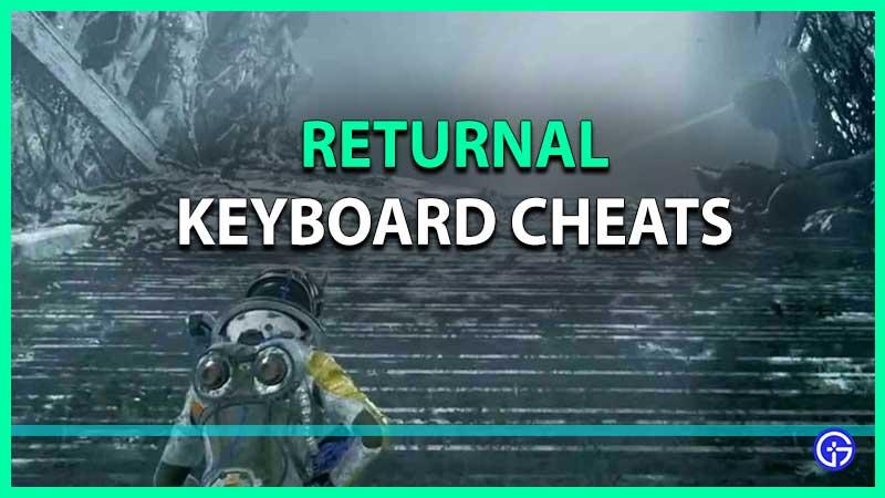 Returnal Keyboard Cheats list