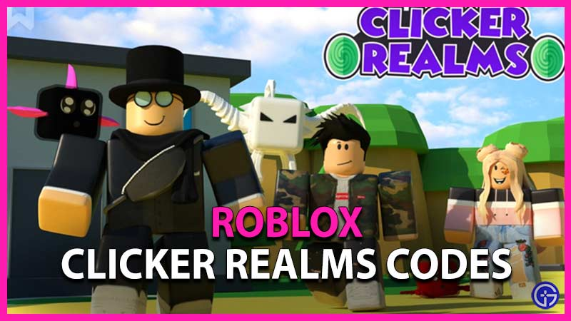 Roblox Clicker Realms Codes