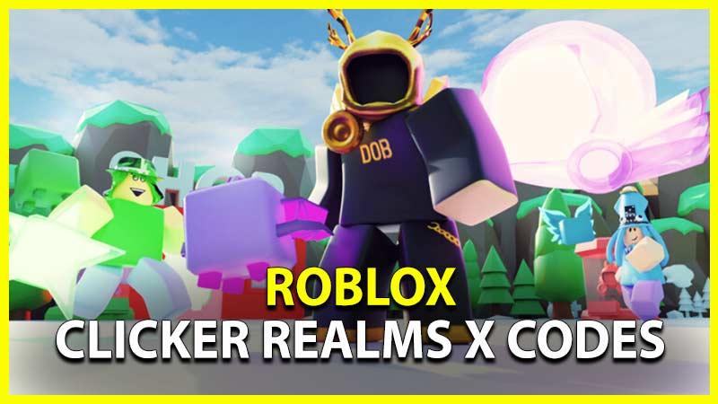 Roblox Clicker Realms X Codes
