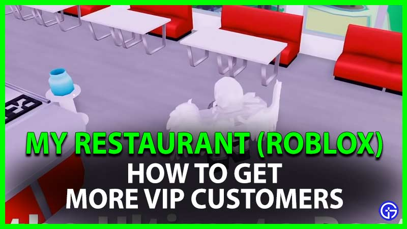 Roblox My Restaurant How to Get More VIP Customers