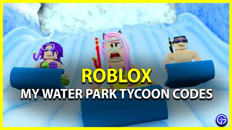 Roblox My Water Park Tycoon Codes