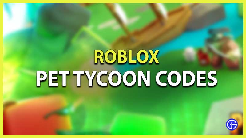 Roblox Pet Tycoon Codes