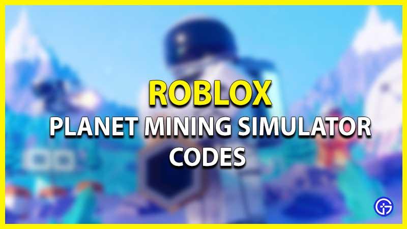 Roblox Planet Mining Simulator Codes List