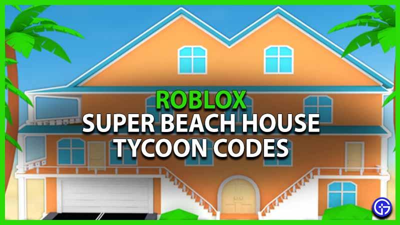 Roblox Super Beach House Tycoon Codes