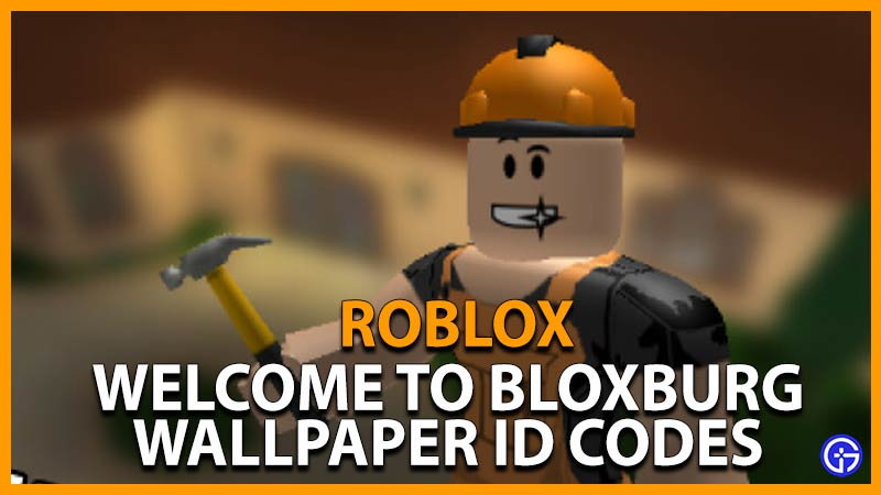 Roblox Welcome to Bloxburg Wallpaper ID Codes
