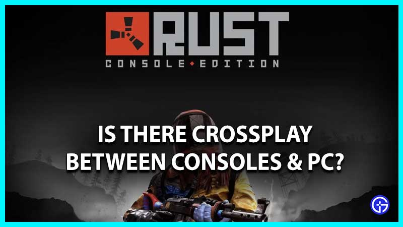 Rust Console Edition crossplay Ps4 xbox one pc
