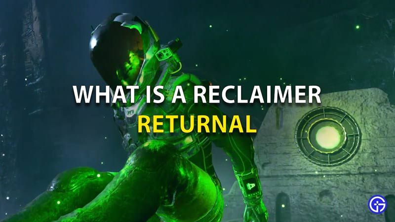 What Is A Reclaimer In Returnal