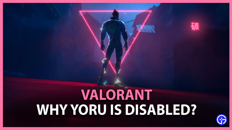 Why is Yoru Disabled and Removed From Valorant