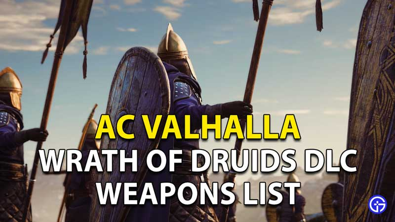 AC Valhalla Wrath of the Druids Weapons List and Location