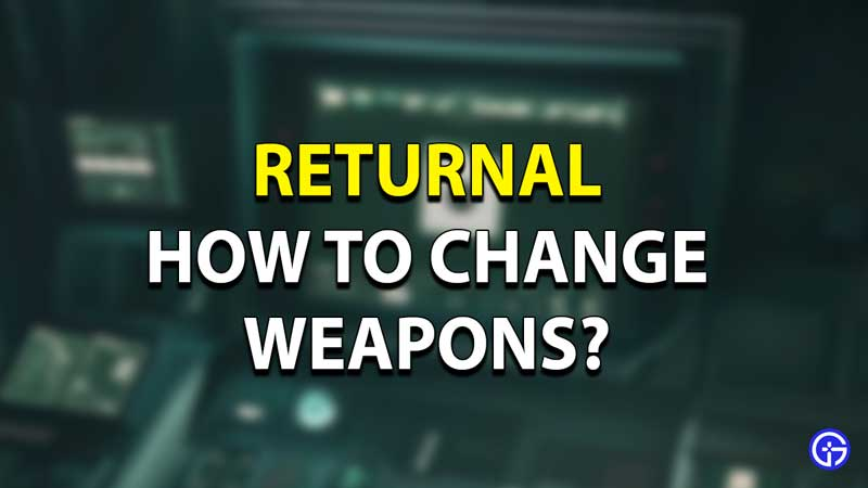 Returnal Swap Weapons Guide