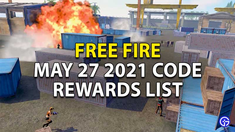 Free Fire Redeem Code 27 May 2021: Rewards List And How To Redeem