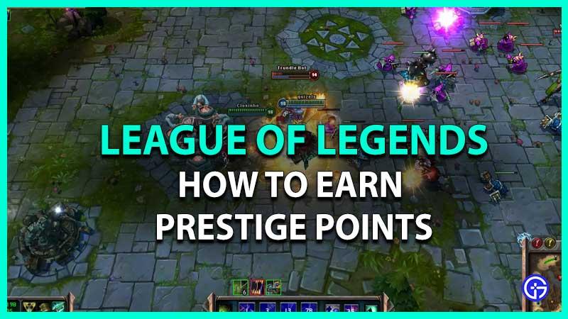 how to earn prestige points in league of legends