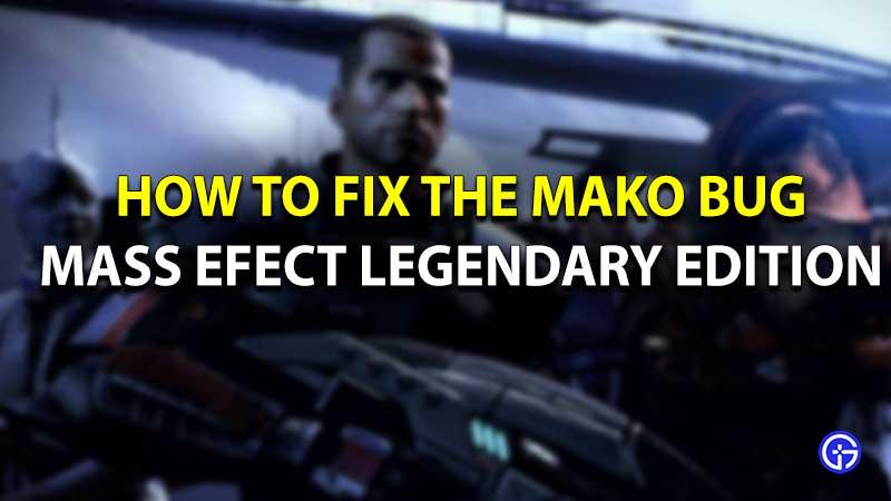 Mass Effect legendary Edition Mako bug