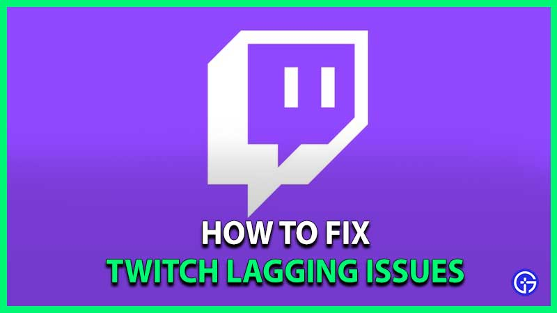 how to fix twitch lagging issue