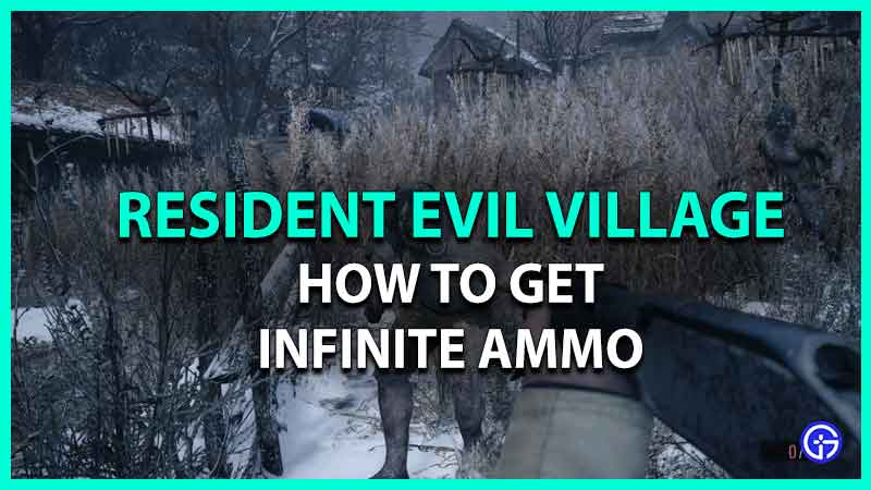 how to get infinite ammo in resident evil village