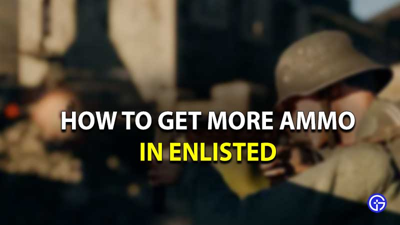 Enlisted get more ammo