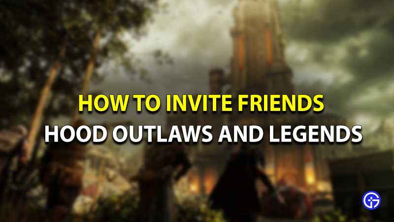Hood outlaws and legends invite friends