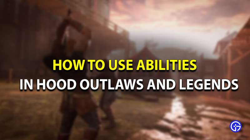 Hood outlaws and legends abilities