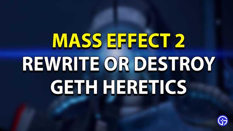Rewrite or Destroy Geth Heretic - Mass Effect 2