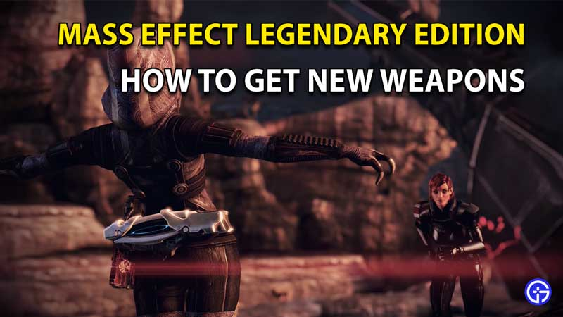 How To Get New Weapons In Mass Effect Legendary Edition