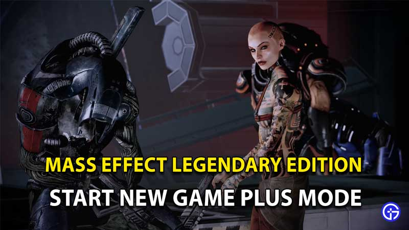 How To Start New Game Plus Mode In Mass Effect Legendary Edition