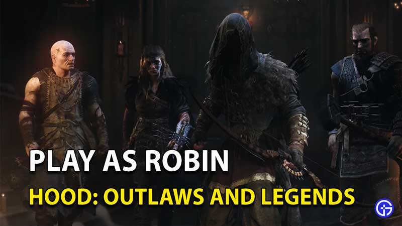 How to play as Robin in Hood: Outlaws & Legends