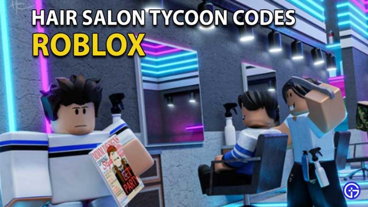 Roblox Hair Salon Tycoon Codes (June 2021) UPDATED Gamer Tweak