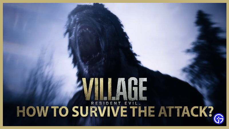 resident evil village how to survive the attack