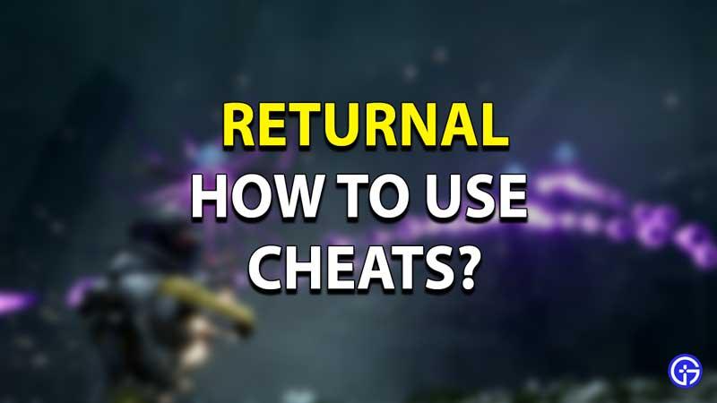 Returnal Cheat Codes