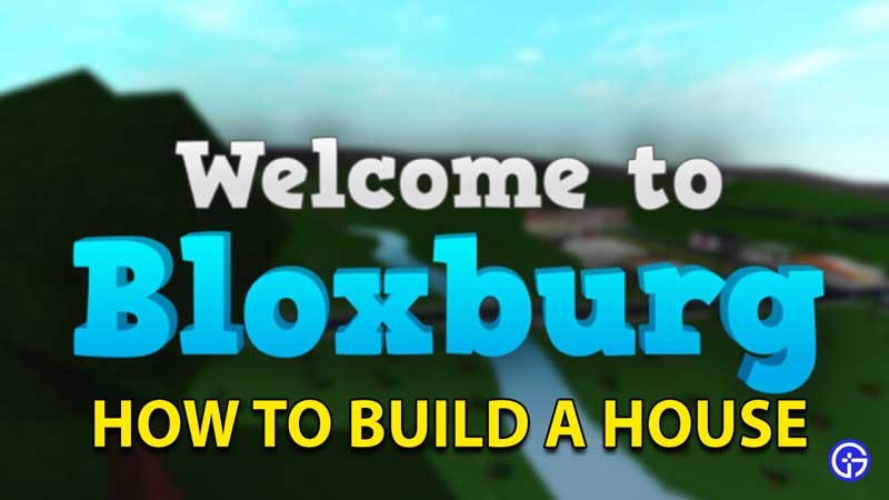 How to Build a House in Roblox Welcome to Bloxburg