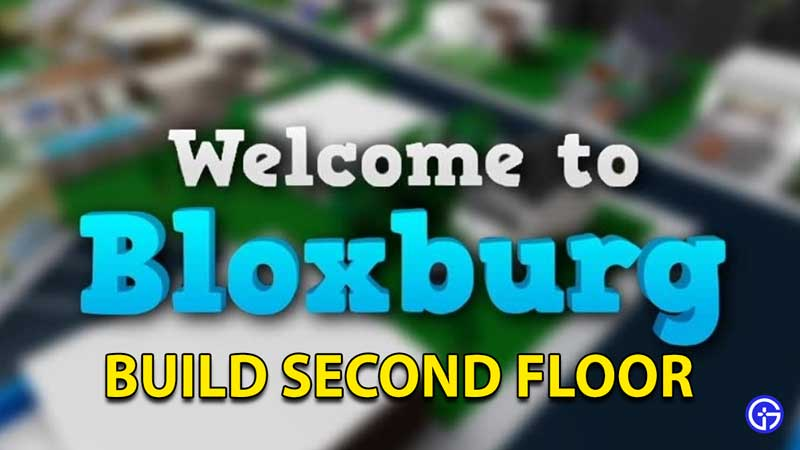Welcome To Bloxburg: How To Build A Second Floor