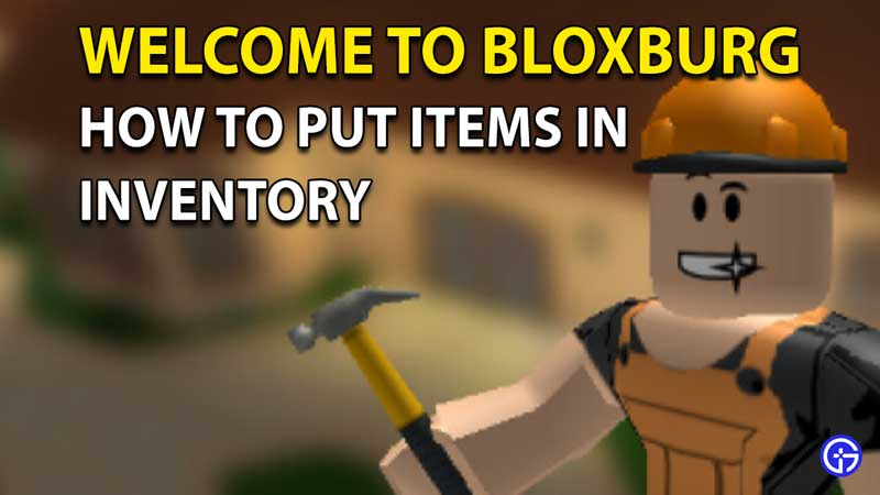 Roblox Welcome To Bloxburg: How To Put Items Back In Inventory