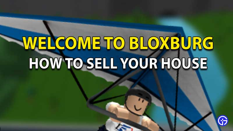 How To Sell Your House In Roblox Welcome To Bloxburg