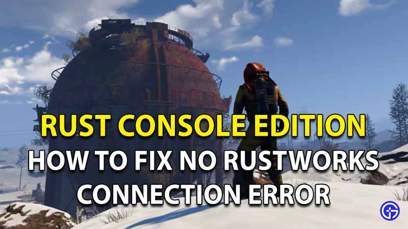 How To Fix No Rustworks Connection Error In Rust Console Edition